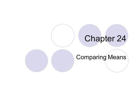 Chapter 24 Comparing Means.