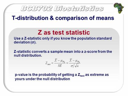 T-distribution & comparison of means Z as test statistic Use a Z-statistic only if you know the population standard deviation (σ). Z-statistic converts.