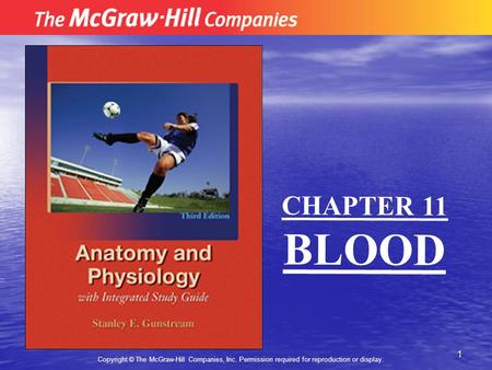 1 Copyright © The McGraw-Hill Companies, Inc. Permission required for reproduction or display. CHAPTER 11 BLOOD.