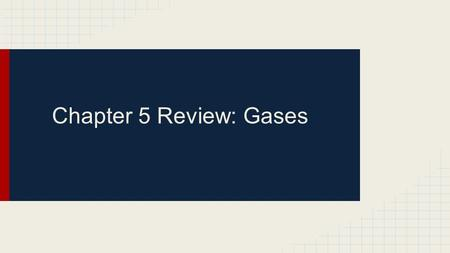 Chapter 5 Review: Gases. Section 1: Pressure Pressure: the pressing of the particles of a gas against its surroundings Atmospheric pressure is the result.
