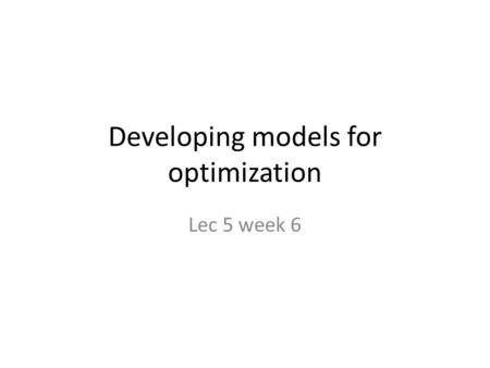 Developing models for optimization Lec 5 week 6. Example (1) Classify the following model.