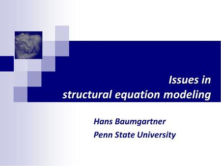 Issues in structural equation modeling Hans Baumgartner Penn State University.