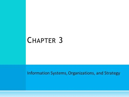 Information Systems, Organizations, and Strategy C HAPTER 3.