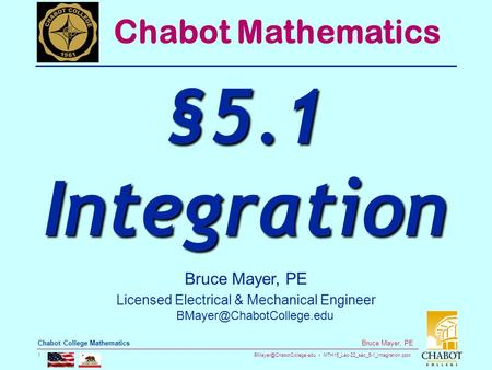 MTH15_Lec-22_sec_5-1_Integration.pptx 1 Bruce Mayer, PE Chabot College Mathematics Bruce Mayer, PE Licensed Electrical & Mechanical.
