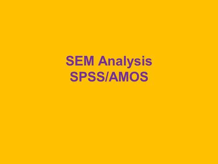 SEM Analysis SPSS/AMOS. Ski Satisfaction Download, from BlackBoard, these files –SkiSat-VarCov.txt –SkiSat.amw –SEM-Ski-Amos-TextOutput.docx Boot up AMOS.