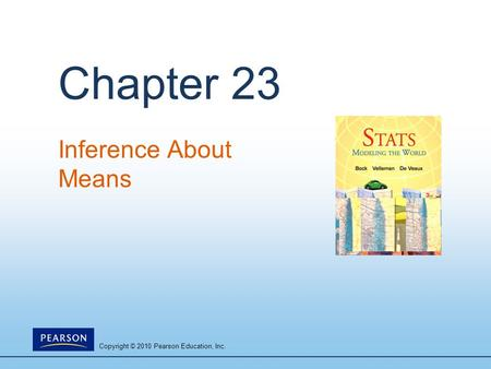 Copyright © 2010 Pearson Education, Inc. Chapter 23 Inference About Means.