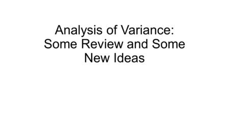 Analysis of Variance: Some Review and Some New Ideas.