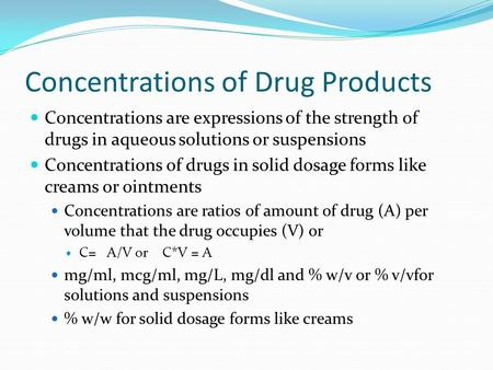 Concentrations of Drug Products Concentrations are expressions of the strength of drugs in aqueous solutions or suspensions Concentrations of drugs in.