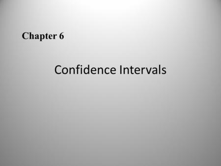 Confidence Intervals Chapter 6. 6.1 Confidence Intervals for the mean (Large Samples) Lesson Objectives Find a point estimate and a margin of error Construct.