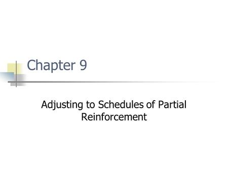 Chapter 9 Adjusting to Schedules of Partial Reinforcement.