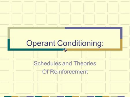 Operant Conditioning: Schedules and Theories Of Reinforcement.