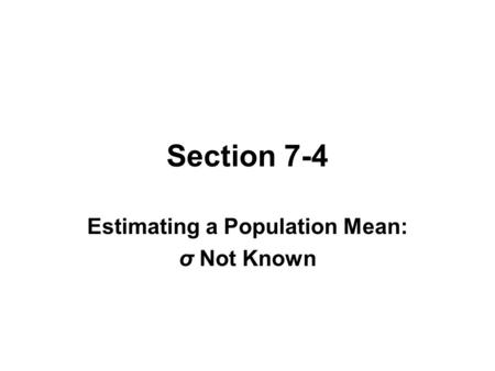 Section 7-4 Estimating a Population Mean: σ Not Known.
