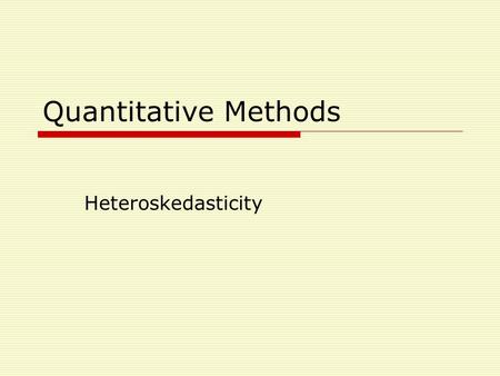Quantitative Methods Heteroskedasticity. Heterskedasticity OLS assumes homoskedastic error terms. In OLS, the data are homoskedastic if the error term.