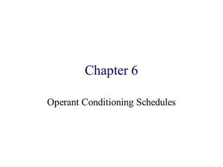 "Chapter 6 Operant Conditioning Schedules. Schedule of Reinforcement Appetitive outcome --> reinforcement –As a ""shorthand"" we call the appetitive outcome."