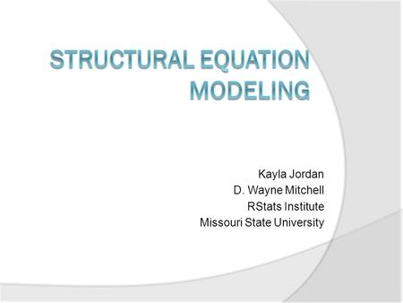 Kayla Jordan D. Wayne Mitchell RStats Institute Missouri State University.