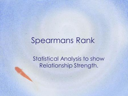 Spearmans Rank Statistical Analysis to show Relationship Strength.