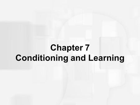 Chapter 7 Conditioning and Learning. Some Key Terms Learning: Relatively permanent change in behavior due to experience –Does NOT include temporary changes.