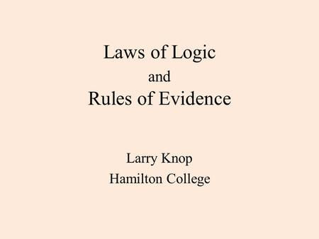 Laws of Logic and Rules of Evidence Larry Knop Hamilton College.