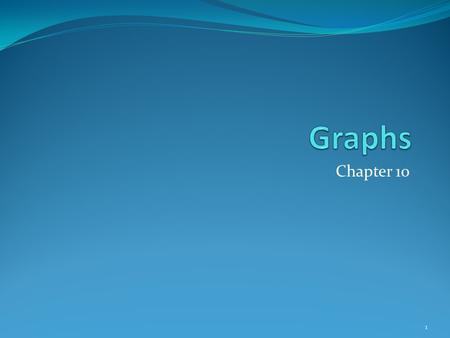 Graphs Chapter 10.