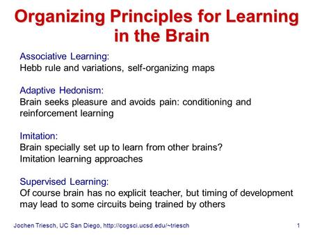 Jochen Triesch, UC San Diego,  1 Organizing Principles for Learning in the Brain Associative Learning: Hebb rule and variations,