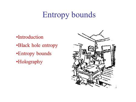 Entropy bounds Introduction Black hole entropy Entropy bounds Holography.