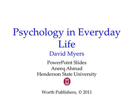 Psychology in Everyday Life David Myers PowerPoint Slides Aneeq Ahmad Henderson State University Worth Publishers, © 2011.
