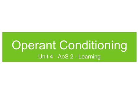 Operant Conditioning Unit 4 - AoS 2 - Learning. Trial and Error Learning An organism's attempts to learn or solve a problem by trying alternative possibilities.
