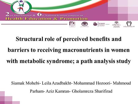 Structural role of perceived benefits and barriers to receiving macronutrients in women with metabolic syndrome; a path analysis study Siamak Mohebi- Leila.