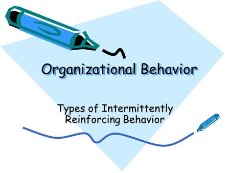 Organizational Behavior Types of Intermittently Reinforcing Behavior.