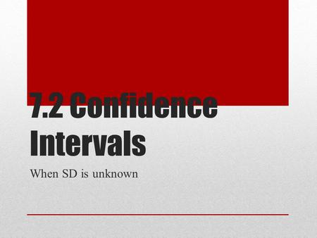 7.2 Confidence Intervals When SD is unknown. The value of , when it is not known, must be estimated by using s, the standard deviation of the sample.