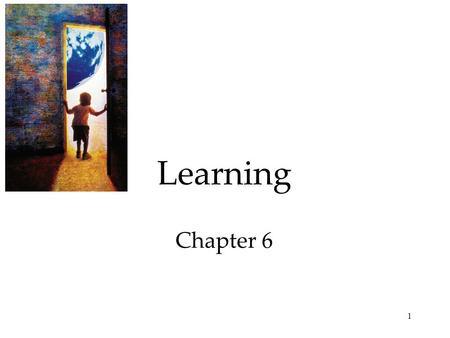 1 Learning Chapter 6. 2 Learning - What do I need to know for the test Thursday? 1. How Do We Learn? A. Classical Conditioning 1. Pavlov's Experiments.