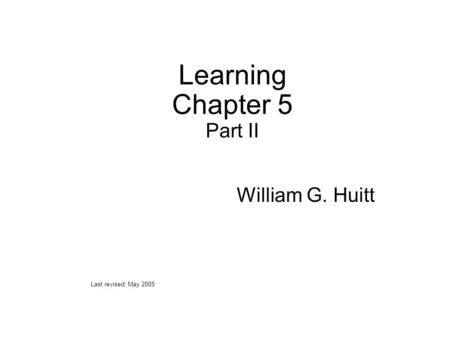 Learning Chapter 5 Part II Last revised: May 2005 William G. Huitt.