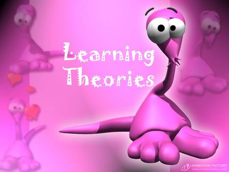 Learning Theories Learning To gain knowledge, understanding, or skill, by study, instruction, or experience.