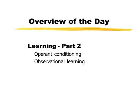 Overview of the Day Learning - Part 2 Operant conditioning Observational learning.