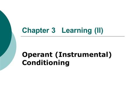 Chapter 3 Learning (II) Operant (Instrumental) Conditioning.