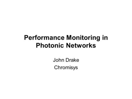 Performance Monitoring in Photonic Networks John Drake Chromisys.