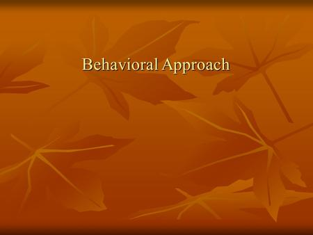 Behavioral Approach. Assumptions of Behaviorism All species of animals learn in similar (equal ways with the same guiding principles All species of animals.