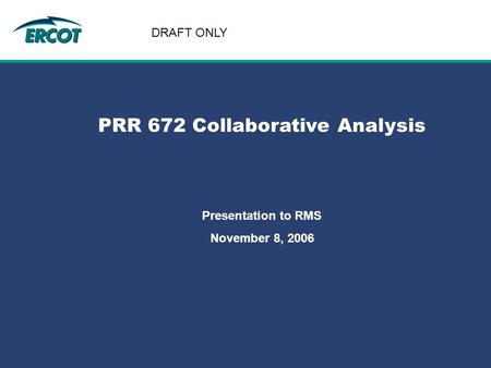 Role of Account Management at ERCOT PRR 672 Collaborative Analysis Presentation to RMS November 8, 2006 DRAFT ONLY.