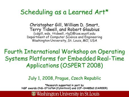 Scheduling as a Learned Art* Christopher Gill, William D. Smart, Terry Tidwell, and Robert Glaubius {cdgill, wds, ttidwell, Department.