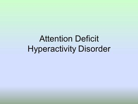 Attention Deficit Hyperactivity Disorder. 3 Varieties Inattentive Impulsive Hyperactive.