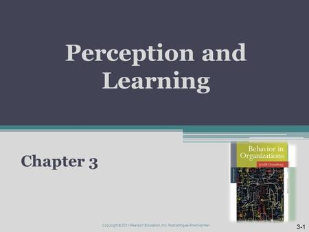 Perception and Learning Chapter 3 3-1 Copyright © 2011 Pearson Education, Inc. Publishing as Prentice Hall.