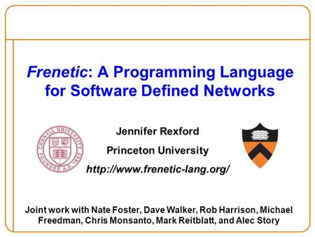 Frenetic: A Programming Language for Software Defined Networks Jennifer Rexford Princeton University  Joint work with Nate.