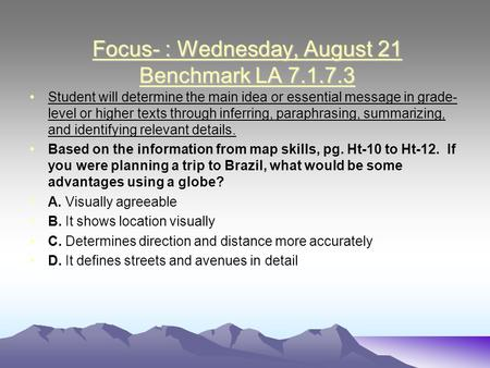 Focus- : Wednesday, August 21 Benchmark LA 7.1.7.3 Student will determine the main idea or essential message in grade- level or higher texts through inferring,