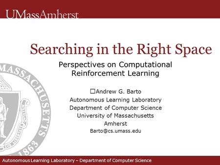 Autonomous Learning Laboratory – Department of Computer Science Perspectives on Computational Reinforcement Learning Andrew G. Barto Autonomous Learning.