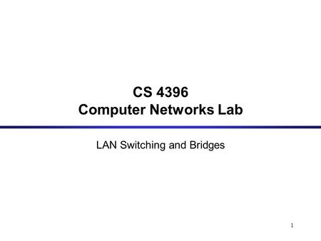 1 CS 4396 Computer Networks Lab LAN Switching and Bridges.