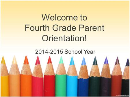 Welcome to Fourth Grade Parent Orientation! 2014-2015 School Year.
