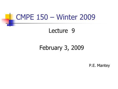 CMPE 150 – Winter 2009 Lecture 9 February 3, 2009 P.E. Mantey.