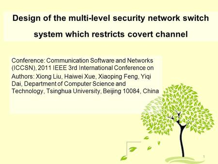 Design of the multi-level security network switch system which restricts covert channel Conference: Communication Software and Networks (ICCSN), 2011 IEEE.