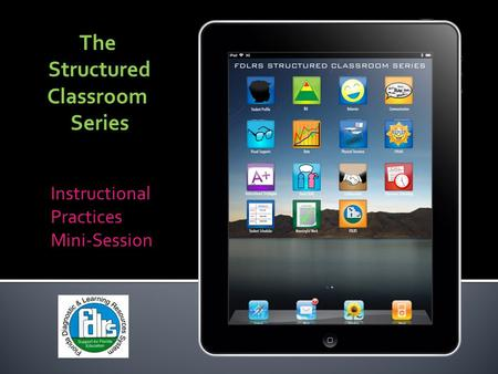 The Structured Classroom Series Instructional Practices Mini-Session.