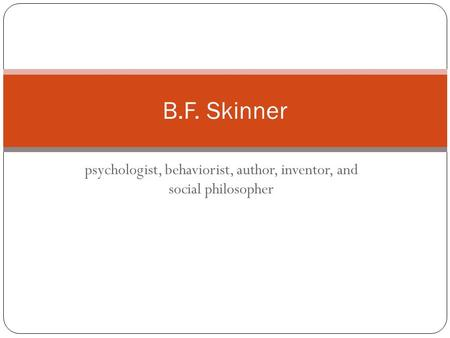 Psychologist, behaviorist, author, inventor, and social philosopher B.F. Skinner.